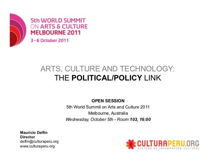 ARTS, CULTURE AND TECHNOLOGY:              THE POLITICAL/POLICY LINK                                     OPEN SESSION     ...