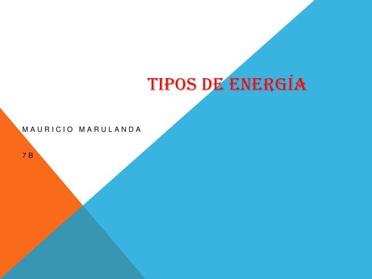 TIPOS DE ENERGÍAMAURICIO MARULANDA7B
