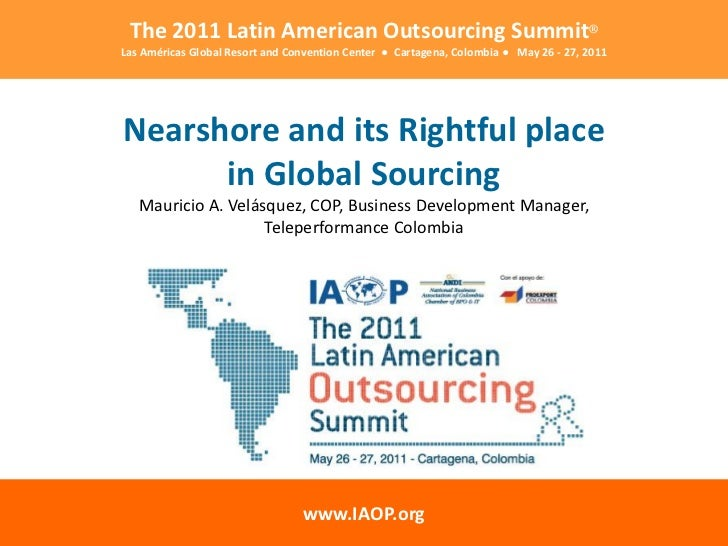 The 2011 Latin American Outsourcing Summit®Las Américas Global Resort and Convention Center ● Cartagena, Colombia ● May 26...