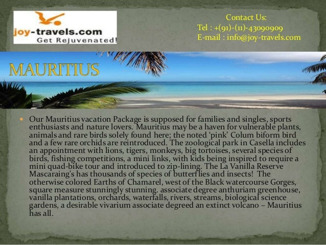 Contact Us: Tel : +(91)-(11)-43090909 E-mail : info@joy-travels.com  Our Mauritius vacation Package is supposed for famil...