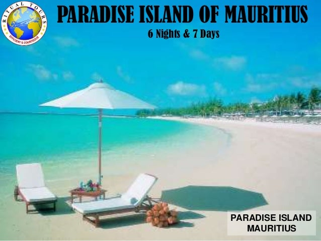 PARADISE ISLAND OF MAURITIUS 6 Nights & 7 Days PARADISE ISLAND MAURITIUS