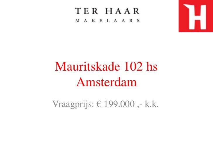 Mauritskade 102 hsAmsterdam<br />Vraagprijs: € 199.000 ,- k.k. <br />