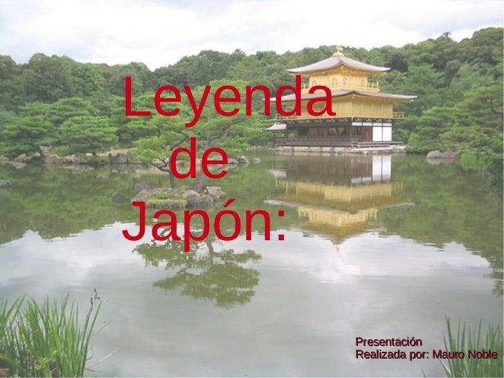 Leyenda  de Japón:  Presentación Realizada por: Mauro Noble