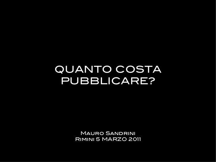 QUANTO COSTA PUBBLICARE?   Mauro Sandrini  Rimini 5 MARZO 2011