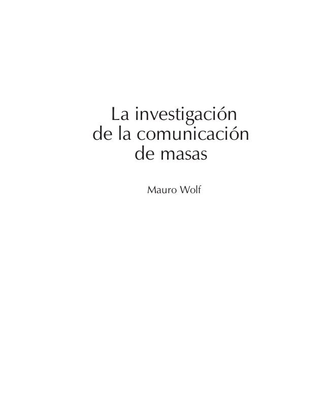 La investigación de la comunicación de masas Mauro Wolf