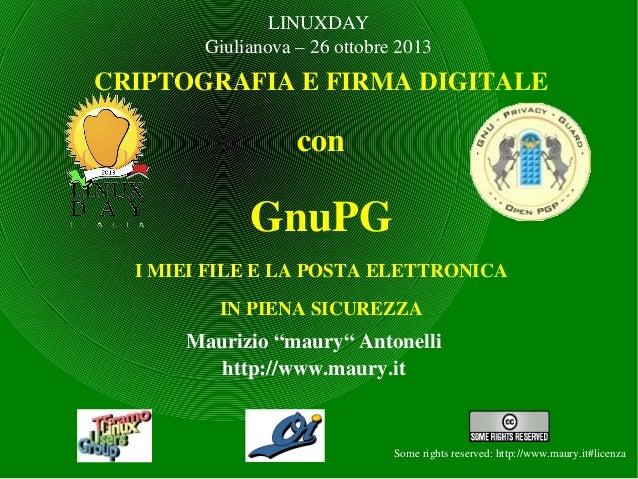 LINUXDAY Giulianova–26ottobre2013  CRIPTOGRAFIAEFIRMADIGITALE  con  GnuPG IMIEIFILEELAPOSTAELETTRONICA INPIE...