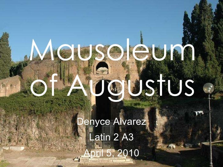 Mausoleum of Augustus Denyce Alvarez Latin 2 A3 April 5, 2010