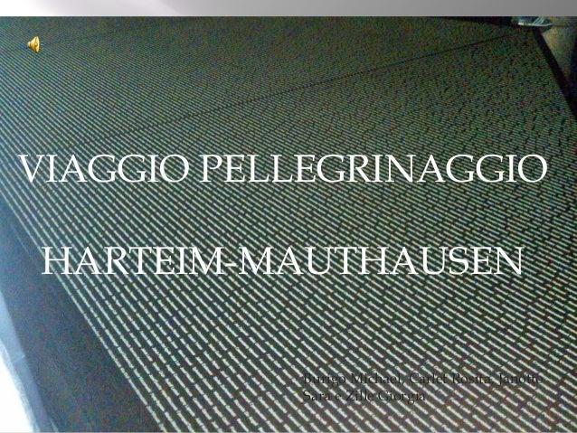 VIAGGIO PELLEGRINAGGIO HARTEIM-MAUTHAUSEN Burigo Michael, Carlet Rosita, Janotto Sara e Zille Giorgia