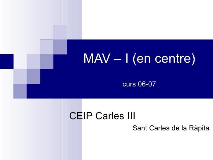 MAV – I (en centre) curs 06-07 CEIP Carles III Sant Carles de la Ràpita