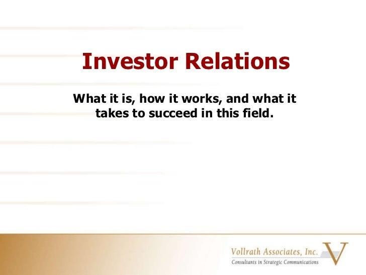 Investor Relations What it is, how it works, and what it takes to succeed in this field.