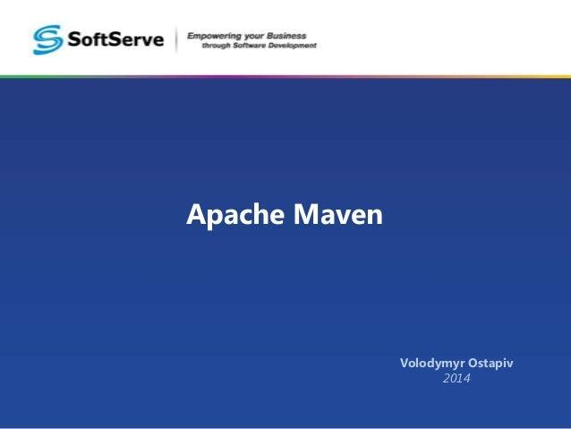 Apache Maven Volodymyr Ostapiv 2014