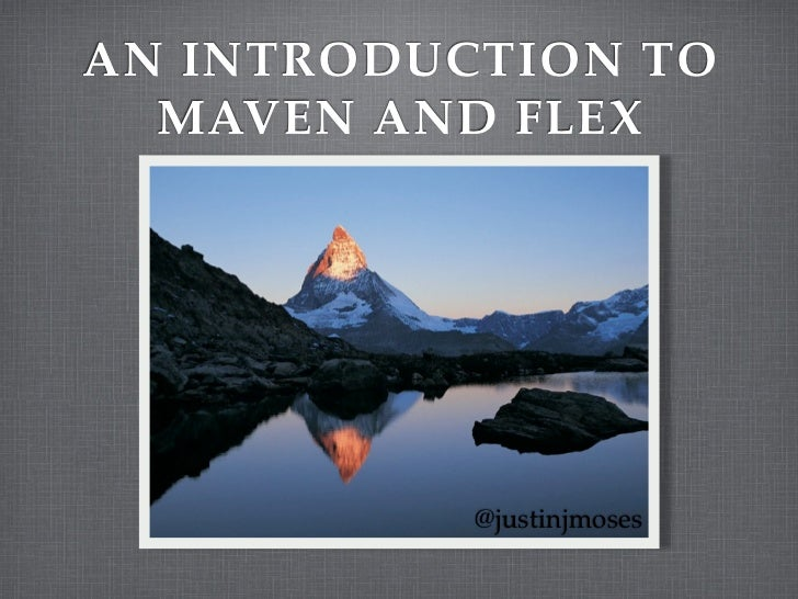 AN INTRODUCTION TO  MAVEN AND FLEX           @justinjmoses