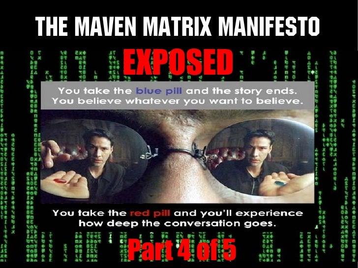The Maven Matrix Manifesto         EXPOSED             Part 4 of 5