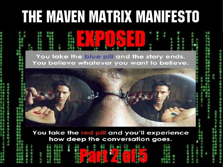 The Maven Matrix Manifesto         EXPOSED             Part 2 of 5