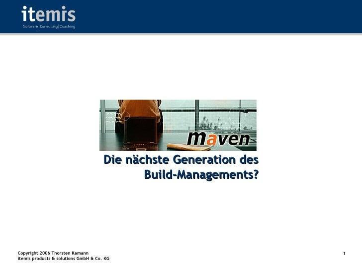 Die nächste Generation des                                              Build-Managements?     Copyright 2006 Thorsten Kam...