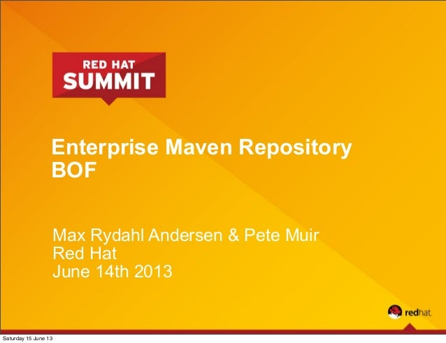 Enterprise Maven RepositoryBOFMax Rydahl Andersen & Pete MuirRed HatJune 14th 2013Saturday 15 June 13