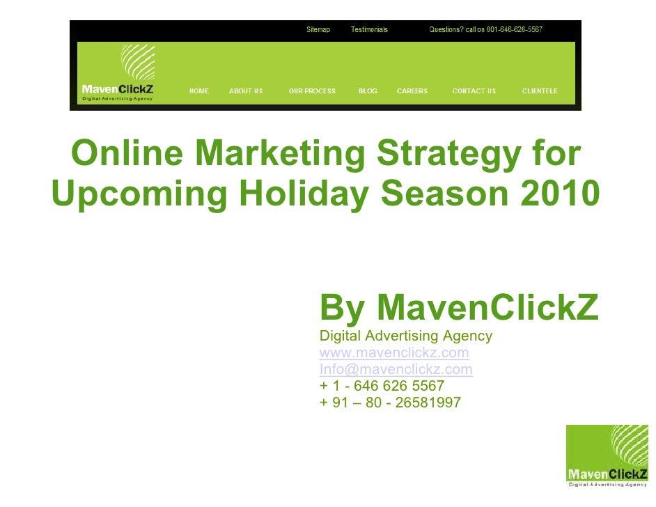 Online Marketing Strategy for Upcoming Holiday Season 2010                 By MavenClickZ               Digital Advertisin...