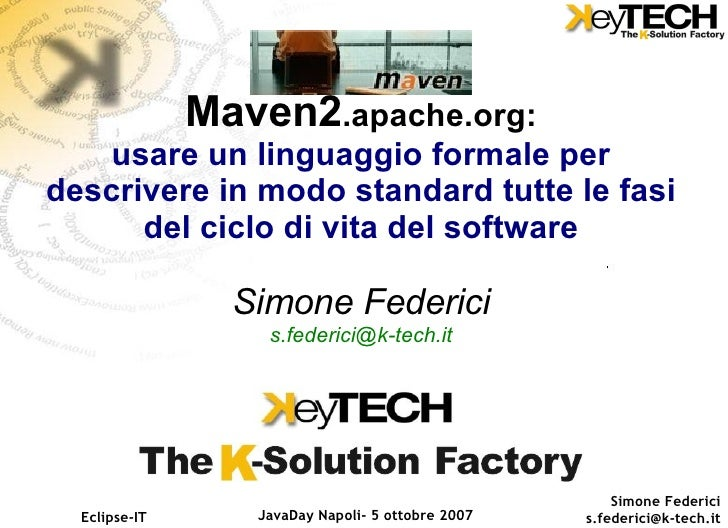 Maven2.apache.org:     usare un linguaggio formale per descrivere in modo standard tutte le fasi       del ciclo di vita d...