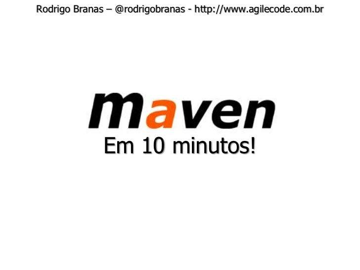 Rodrigo Branas – @rodrigobranas - http://www.agilecode.com.br              Em 10 minutos!