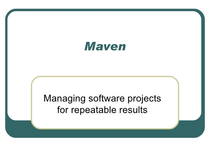 Maven: Managing Software Projects for Repeatable Results