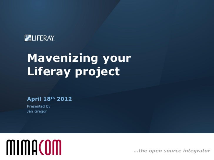 Mavenizing yourLiferay projectApril 18th 2012Presented byJan Gregor                  …the open source integrator