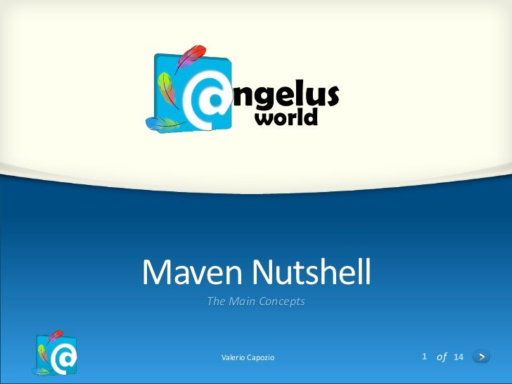 Maven Nutshell   The Main Concepts     Valerio Capozio   1 of 14