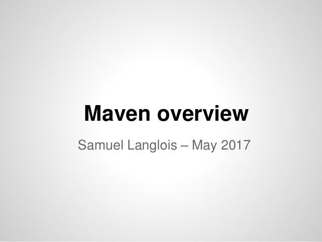 Maven overviewSamuel Langlois – November 2012