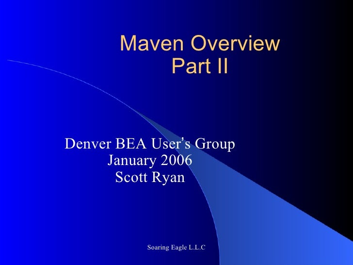 Maven Overview Part 2 Denver BEA User's Group and Denver Java User's Group January 2006