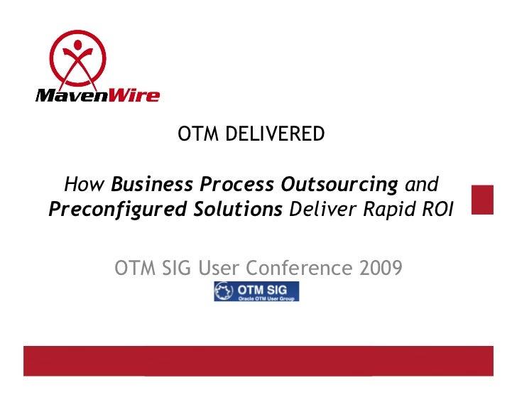 OTM DELIVERED   How Business Process Outsourcing and Preconfigured Solutions Deliver Rapid ROI        OTM SIG User Confere...