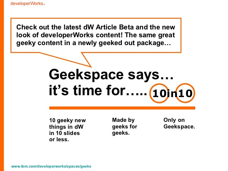 Geekspace says… it's time for….. 10 geeky new  things in dW  in 10 slides  or less.  Check out the latest dW Article Beta ...
