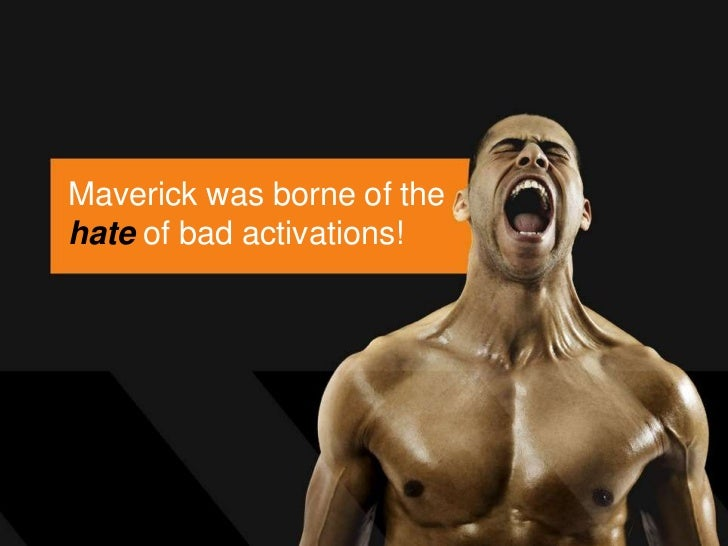 Maverick was borne of thehate of bad activations!