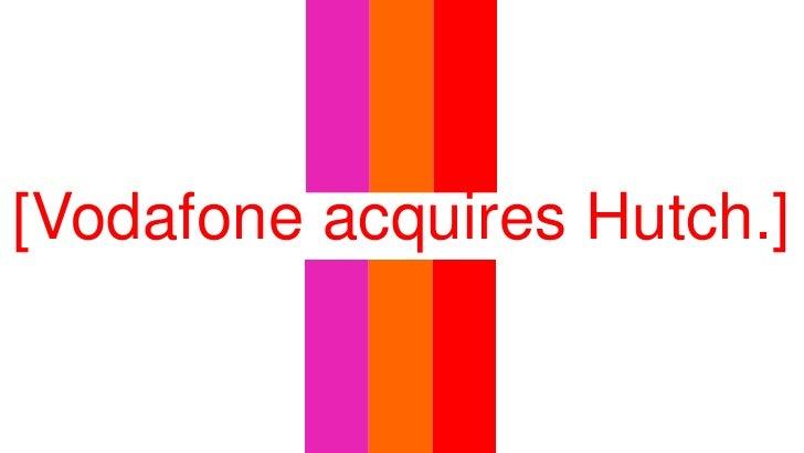 [Vodafone acquires Hutch.]<br />