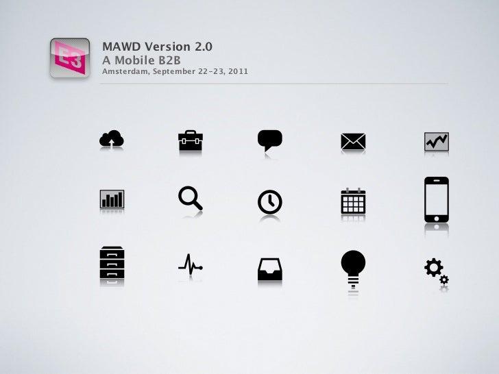 MAWD Version 2.0A Mobile B2BAmsterdam, September 22-23, 2011