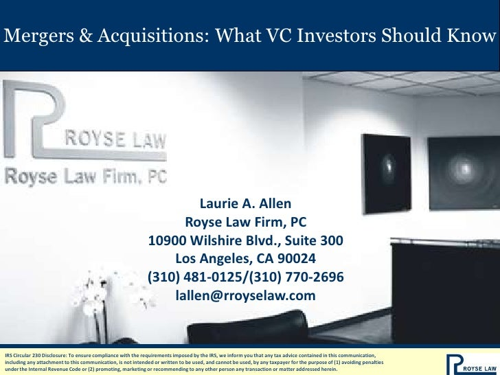 Mergers & Acquisitions: What VC Investors Should Know<br />Laurie A. Allen<br />Royse Law Firm, PC<br />10900 Wilshire Blv...