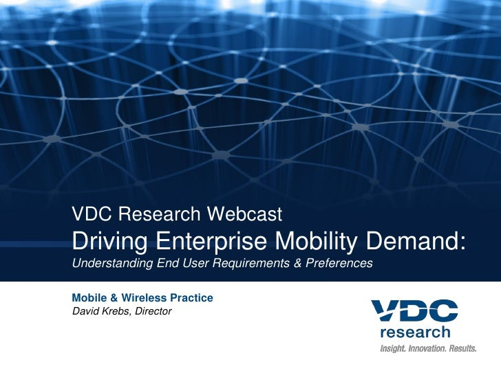VDC Research Webcast Driving Enterprise Mobility Demand: Understanding End User Requirements & Preferences  Mobile & Wirel...