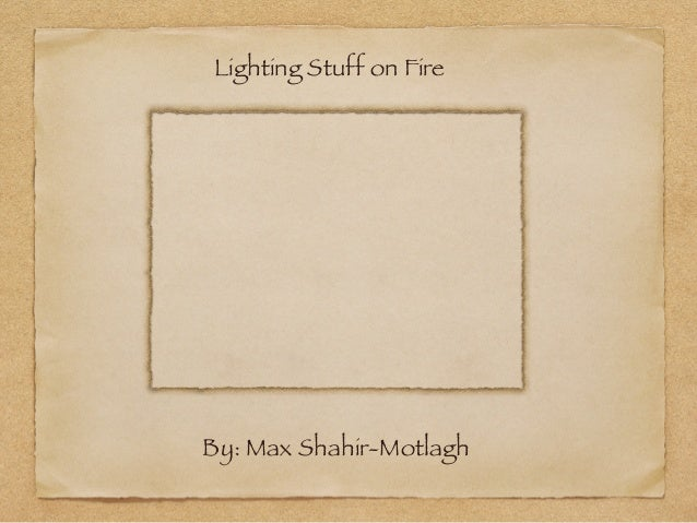 Lighting Stuff on FireBy: Max Shahir-Motlagh