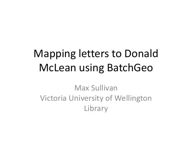 Mapping letters to Donald McLean using BatchGeo Max Sullivan Victoria University of Wellington Library