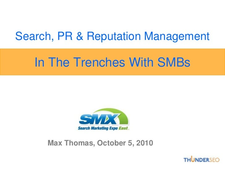 Search, PR & Reputation Management   In The Trenches With SMBs     Max Thomas, October 5, 2010