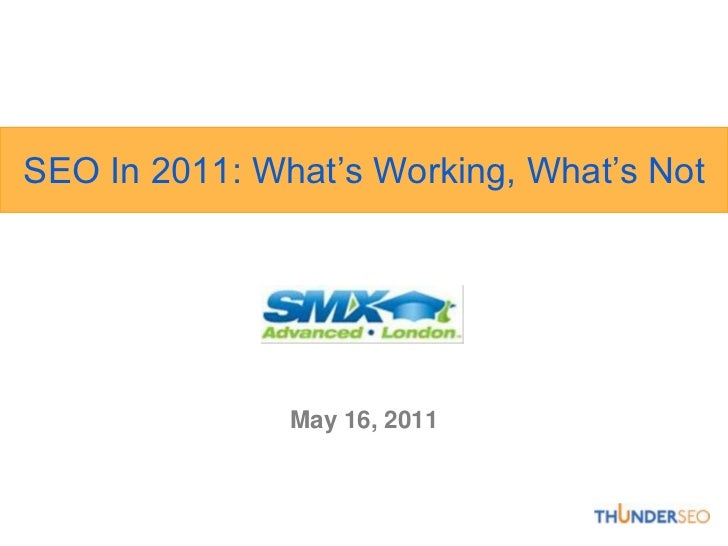 SEO In 2011: What's Working, What's Not<br />May 16, 2011<br />