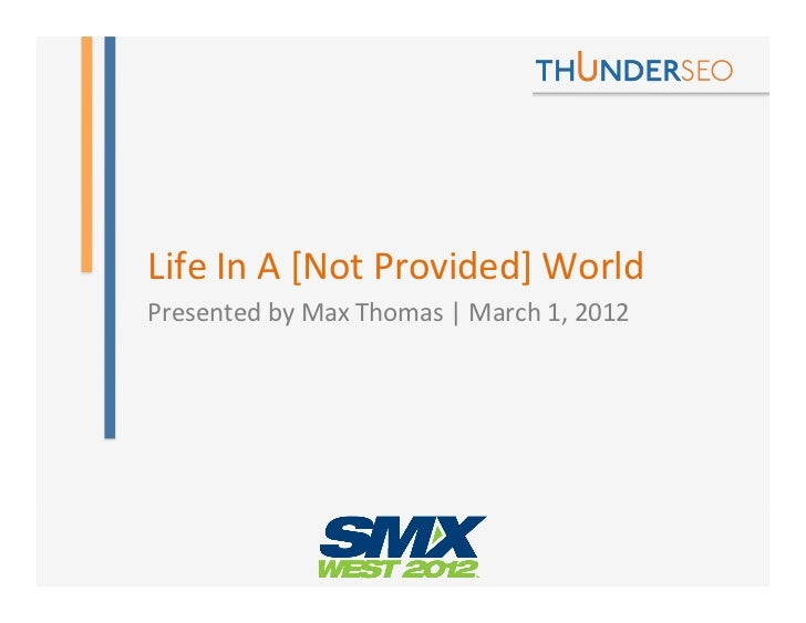 Life	  In	  A	  [Not	  Provided]	  World	  Presented	  by	  Max	  Thomas	  |	  March	  1,	  2012
