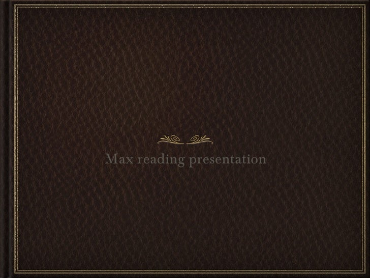 Max reading presentation