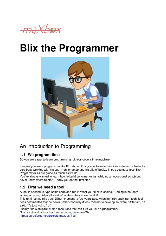 Blix the ProgrammerAn Introduction to Programming1.1 We program timeSo you are eager to learn programming, ok let's code a...