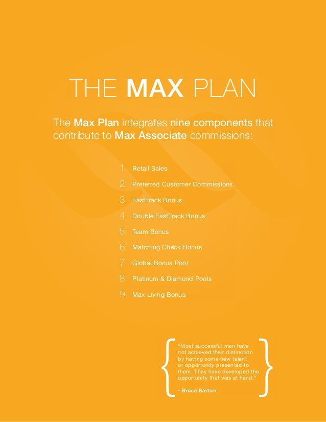 The Max Plan The Max Plan integrates nine components that contribute to Max Associate commissions: 1  Retail Sales  2  Pre...