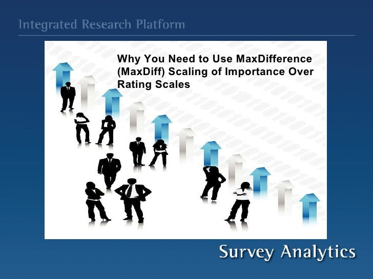 Why You Need to Use MaxDifference (MaxDiff) Scaling of Importance Over   Rating Scales