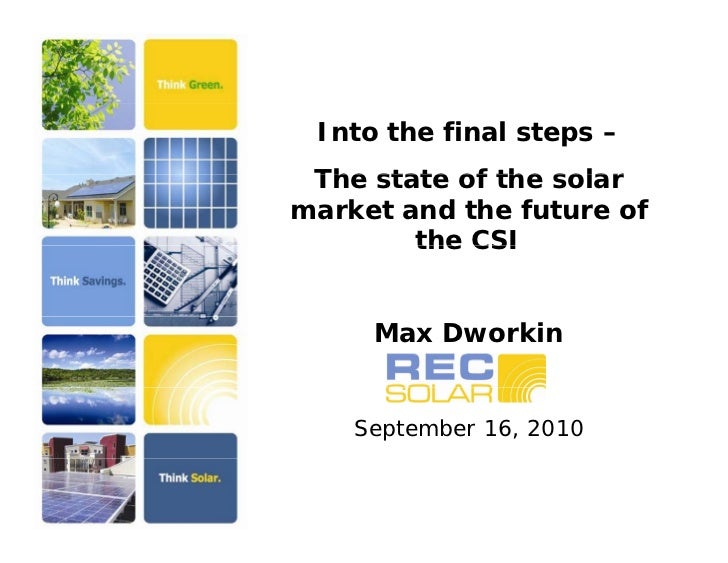Into the final steps –  The state of the solar market and the future of         the CSI        Max Dworkin       September...