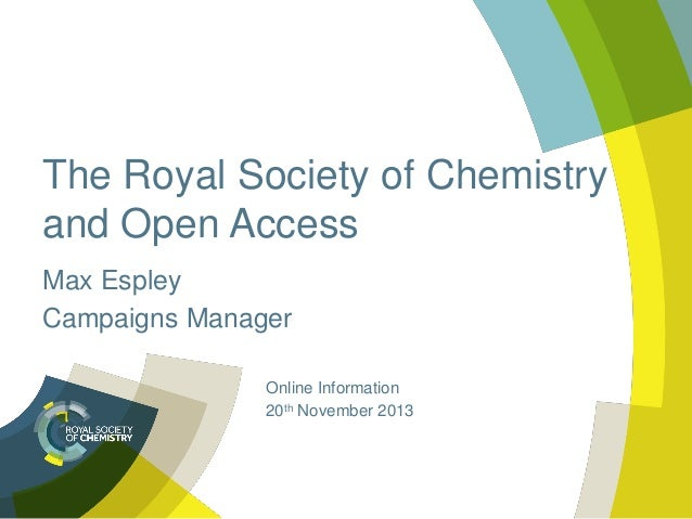 The Royal Society of Chemistry and Open Access Max Espley Campaigns Manager Online Information 20th November 2013