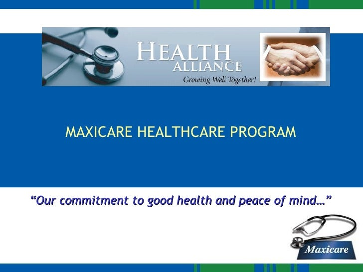 """MAXICARE HEALTHCARE PROGRAM  """" Our commitment to good health and peace of mind…"""""""