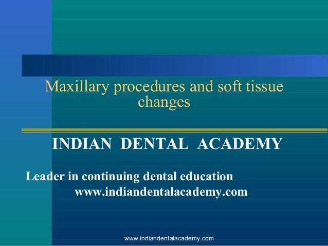 Maxillary procedures and soft tissue changes INDIAN DENTAL ACADEMY Leader in continuing dental education www.indiandentala...