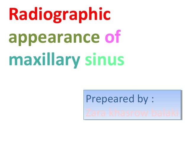 Radiographic appearance of maxillary sinus Prepeared by :: Prepeared by Zara khasrow balaki Zara khasrow balaki
