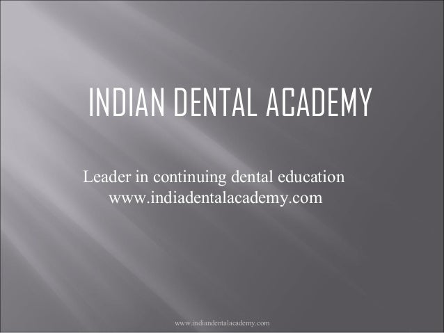 INDIAN DENTAL ACADEMY Leader in continuing dental education www.indiadentalacademy.com  www.indiandentalacademy.com
